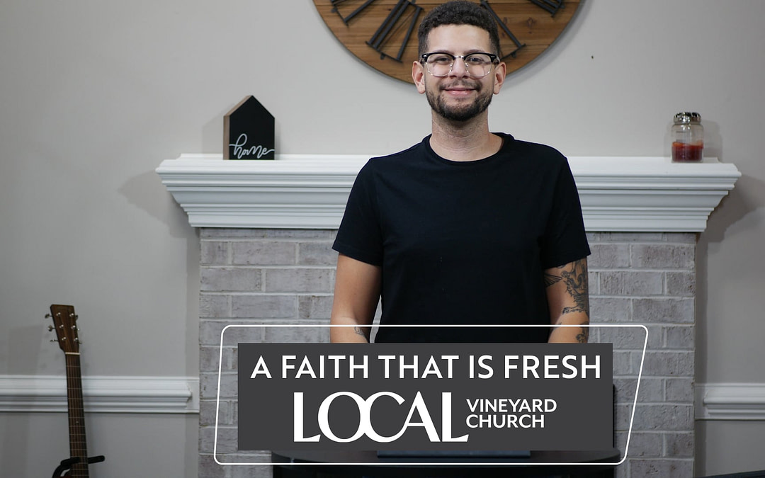 Cover image of the Local Vineyard Church message called A Faith That Is Fresh.