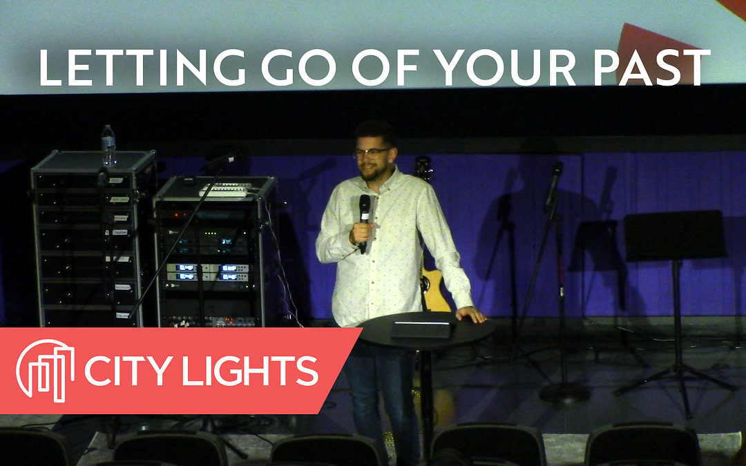 Cover image of the Letting Go of Your Past message from City Lights Church