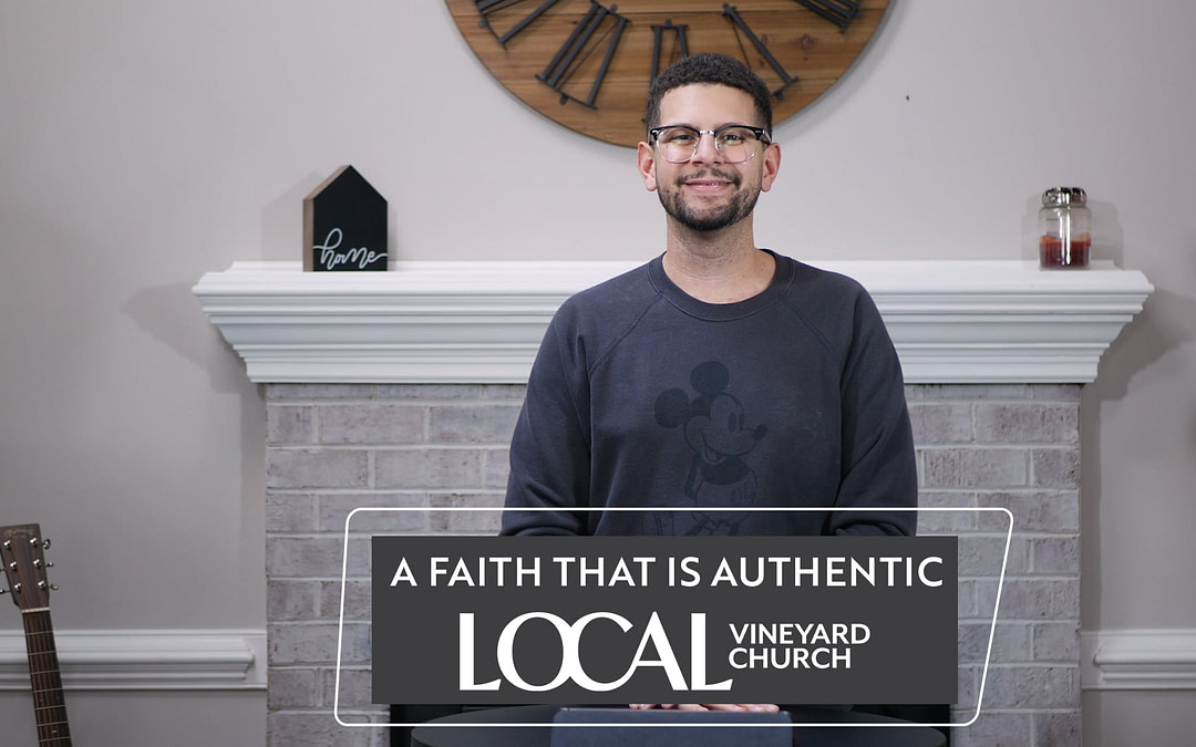 Cover image of the Local Vineyard Church message called A Faith That Is Authentic.