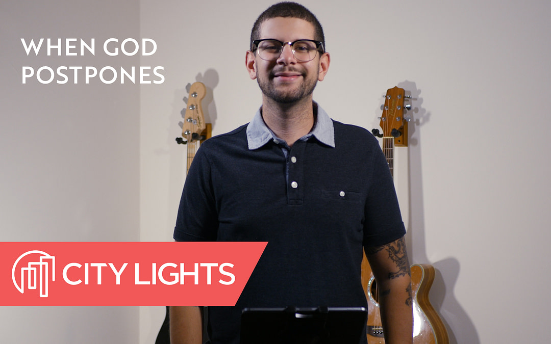 Cover image of the When God Postpones message from City Lights Church
