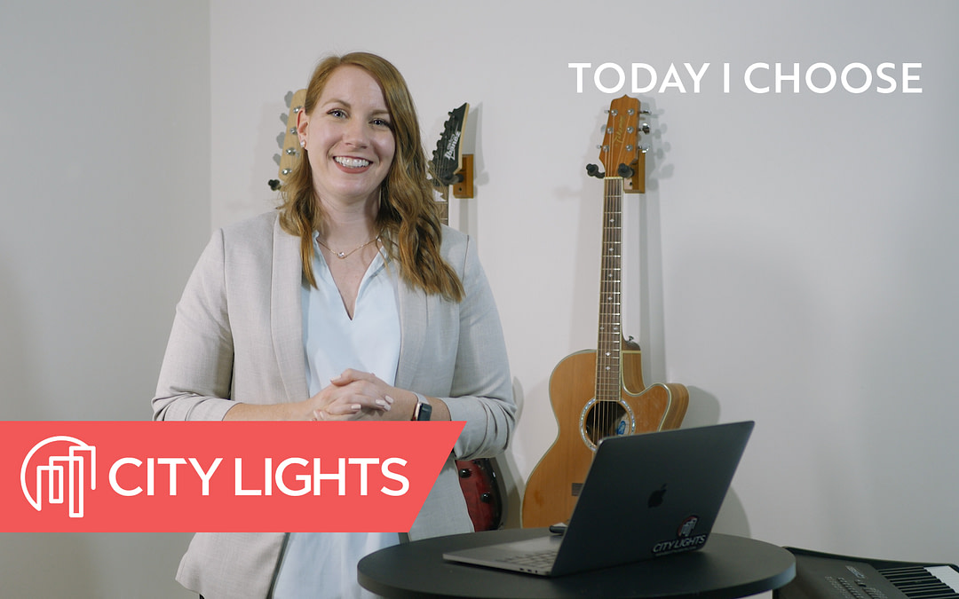 Cover image of the Today I Choose message from City Lights Church