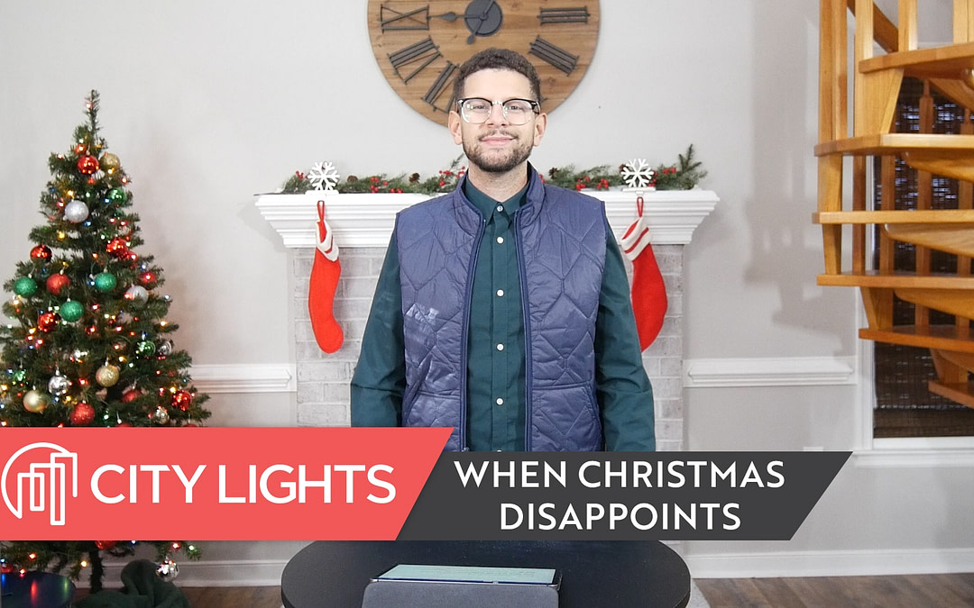 Cover image of the City Lights Church message called When Christmas Disappoints.