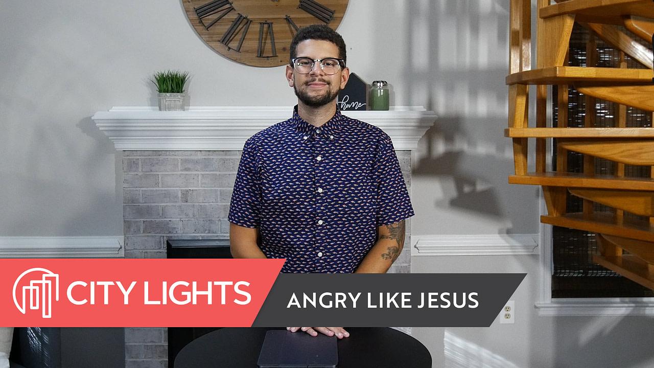 Angry Like Jesus | Emotions