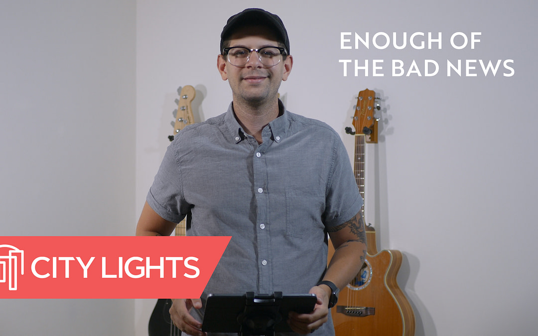 Cover image of the Enough of the Bad News message from City Lights Church