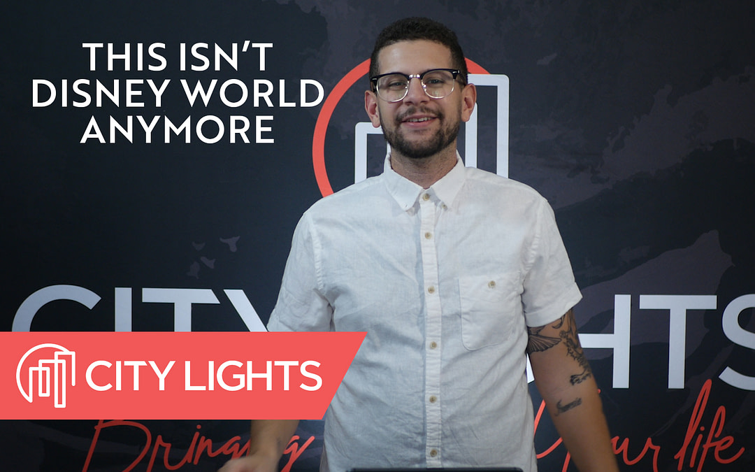 Cover image of the This Isn't Disney World Anymore message from City Lights Church
