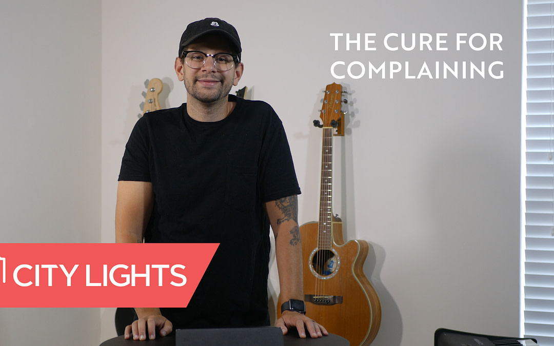 Cover image of the The Cure for Complaining message from City Lights Church