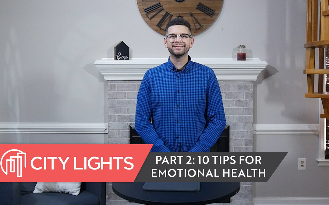 Cover image of the City Lights Church message called 10 Tips for Emotional Health, Part 2.