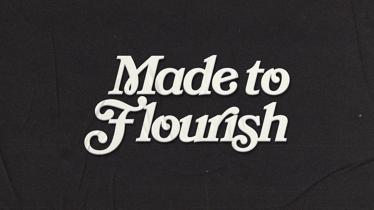 Made to Flourish, Part 1