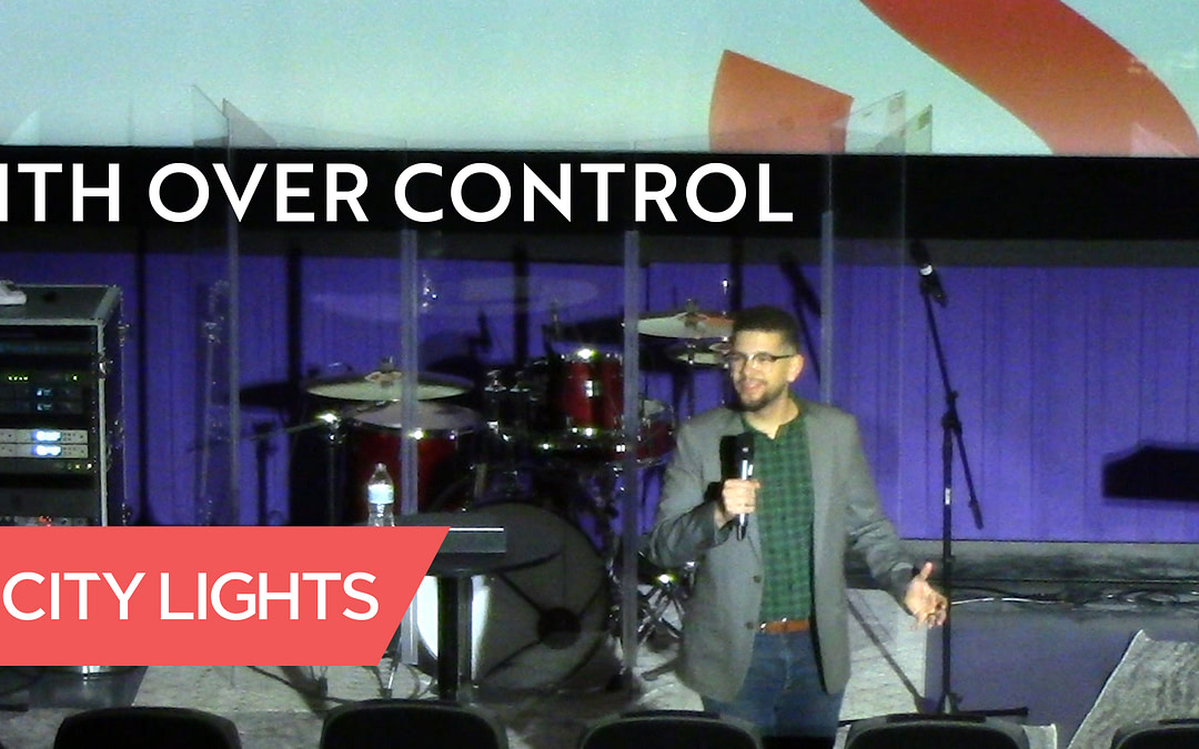 Cover image of the Faith Over Control message from City Lights Church