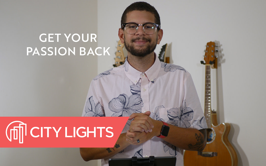 Cover image of the City Lights Church message called Get Your Passion Back