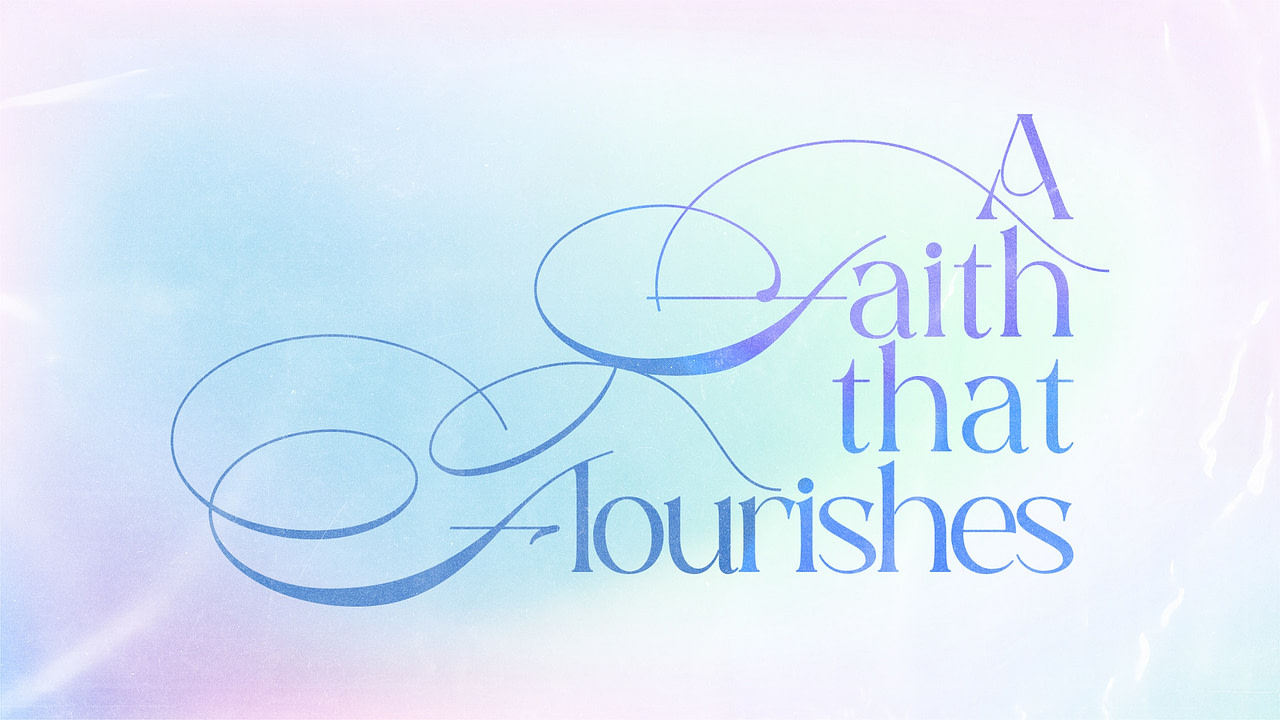 A Faith That Flourishes