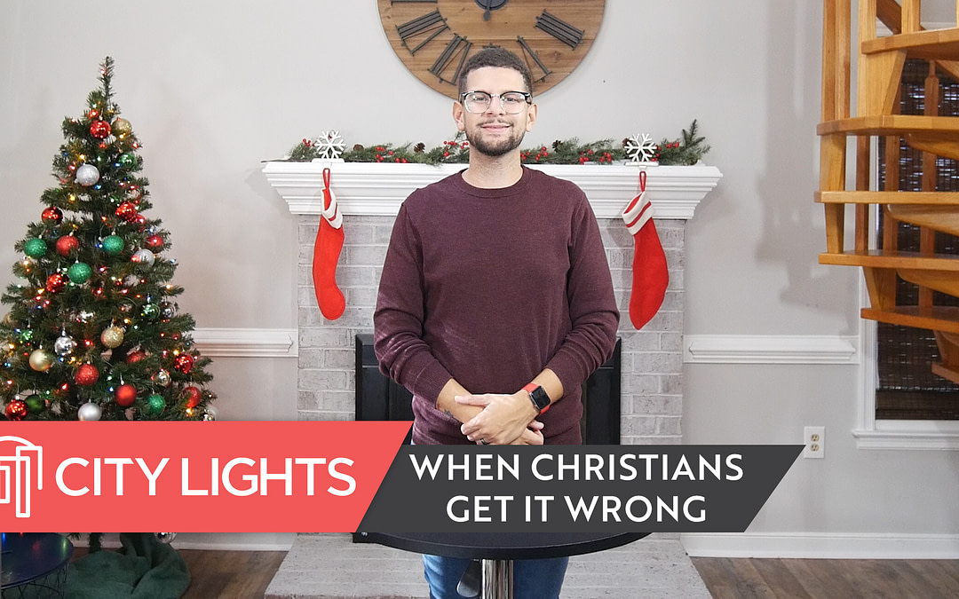Cover image of the City Lights Church message called When Christians Get It Wrong.