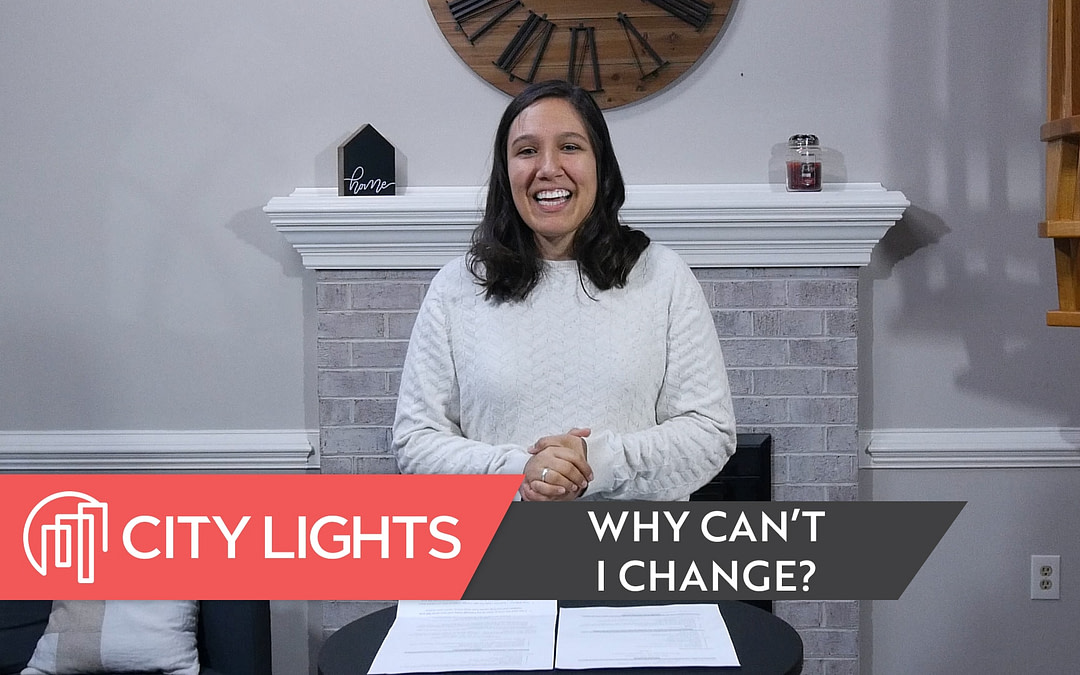 Cover image of the City Lights Church message called Why Can't I Change.
