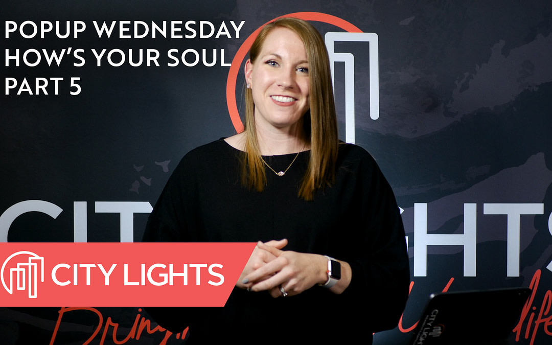 Cover image of the How's Your Soul, Pt. 5 message from City Lights Church