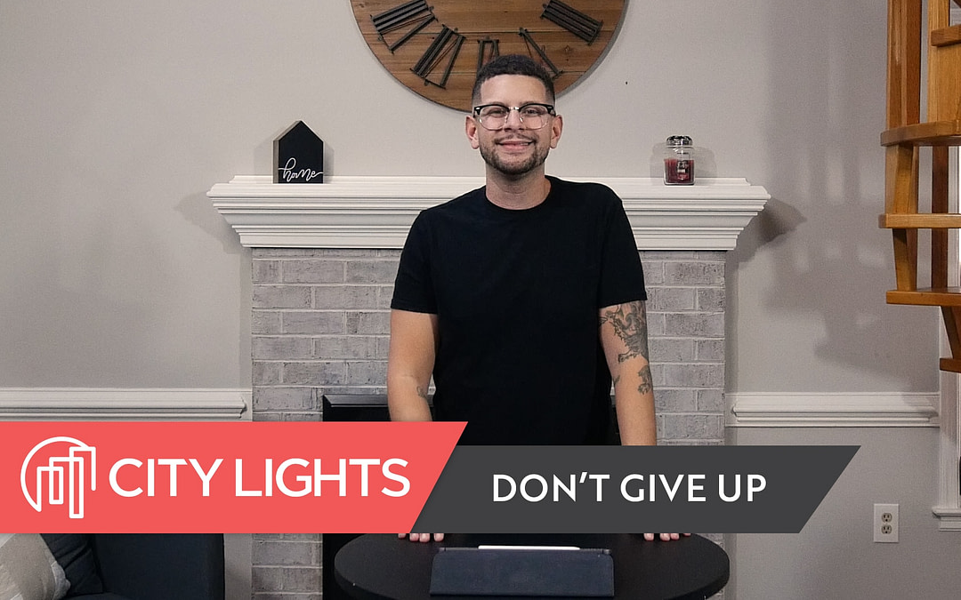 Cover image of the City Lights Church message called Don't Give Up.