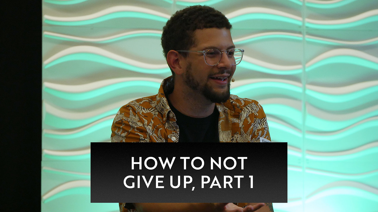 How to Not Give Up, Pt. 1