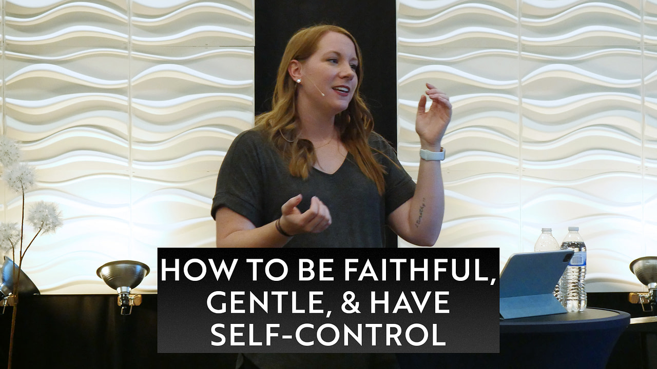 How to Be Faithful, Gentle, & Have Self-Control